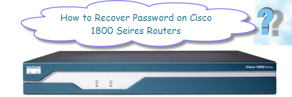 How to Recovery Password on Cisco 1800 Series Routers?